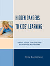 Hidden Dangers to Kids&#39; Learning (eBook): A Parent Guide to Cope with Educational Roadblocks